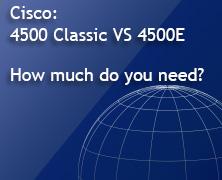Cisco 4500 Classic VS 4500E Series